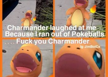Charmander laughed when I ran out of Pokeballs Pokemon Go Meme