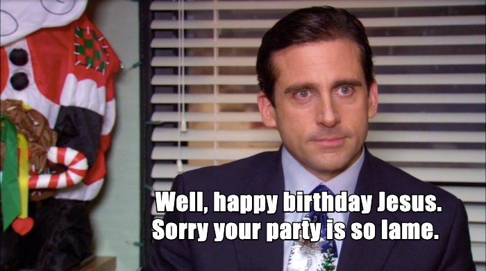 Well, happy birthday Jesus. Sorry your party is so lame.